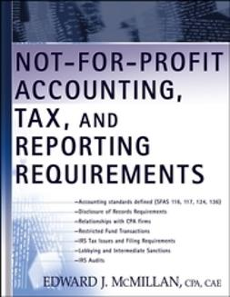 McMillan, Edward J. - Not-for-Profit Accounting, Tax, and Reporting Requirements, ebook