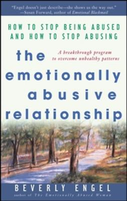 Engel, Beverly - The Emotionally Abusive Relationship: How to Stop Being Abused and How to Stop Abusing, e-bok
