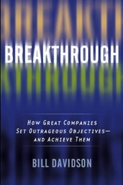 Davidson, Bill - Breakthrough: How Great Companies Set Outrageous Objectives and Achieve Them, ebook