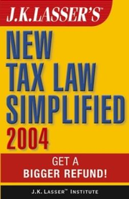 UNKNOWN - J.K. Lasser's New Tax Law Simplified 2004: Get a Bigger Refund, ebook