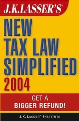 UNKNOWN - J.K. Lasser's New Tax Law Simplified 2004: Get a Bigger Refund, ebook