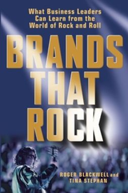 Blackwell, Roger - Brands That Rock: What Business Leaders Can Learn from the World of Rock and Roll, ebook