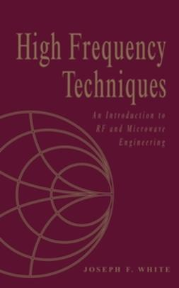 White, Joseph F. - High Frequency Techniques: An Introduction to RF and Microwave Engineering, ebook