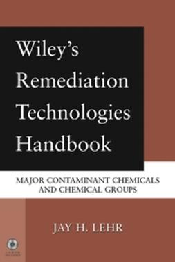 Lehr, Jay H. - Wiley's Remediation Technologies Handbook: Major Contaminant Chemicals and Chemical Groups, ebook