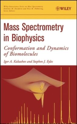 Eyles, Stephen J. - Mass Spectrometry in Biophysics: Conformation and Dynamics of Biomolecules, e-kirja