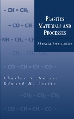 Harper, Charles A. - Plastics Materials and Processes: A Concise Encyclopedia, e-bok