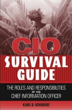 Schubert, Karl D. - CIO Survival Guide: The Roles and Responsibilities of the Chief Information Officer, ebook
