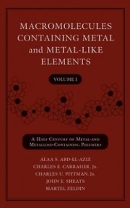 Abd-El-Aziz, Alaa S. - Macromolecules Containing Metal and Metal-Like Elements, A Half-Century of Metal- and Metalloid-Containing Polymers, ebook