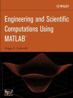 Lyshevski, Sergey E. - Engineering and Scientific Computations Using MATLAB, ebook