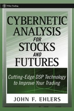 Ehlers, John F. - Cybernetic Analysis for Stocks and Futures: Cutting-Edge DSP Technology to Improve Your Trading, ebook