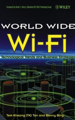 Bing, Benny - The World Wide Wi-Fi: Technological Trends and Business Strategies, e-kirja