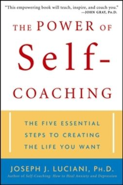 Luciani, Joseph J. - The Power of Self-Coaching: The Five Essential Steps to Creating the Life You Want, ebook