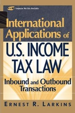 Larkins, Ernest R. - International Applications of U.S. Income Tax Law: Inbound and Outbound Transactions, ebook