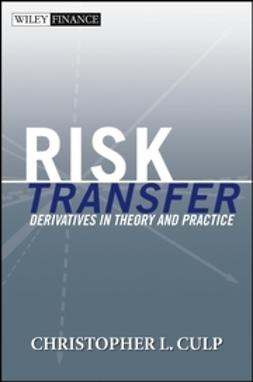 Culp, Christopher L. - Risk Transfer: Derivatives in Theory and Practice, ebook