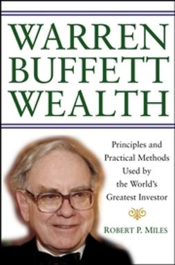 Miles, Robert P. - Warren Buffett Wealth: Principles and Practical Methods Used by the World's Greatest Investor, ebook