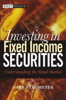 Strumeyer, Gary - Investing in Fixed Income Securities: Understanding the Bond Market, ebook