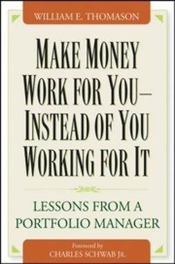 Schwab, Charles - Make Money Work For YouInstead of You Working for It: Lessons from a Portfolio Manager, ebook