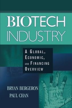 Bergeron, Bryan - Biotech Industry: A Global, Economic, and Financing Overview, ebook