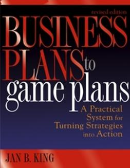 King, Jan B. - Business Plans to Game Plans: A Practical System for Turning Strategies into Action, ebook