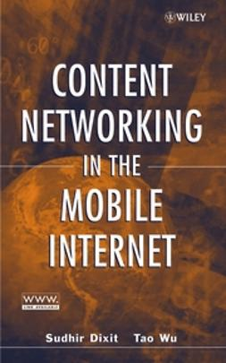Dixit, Sudhir - Content Networking in the Mobile Internet, e-bok