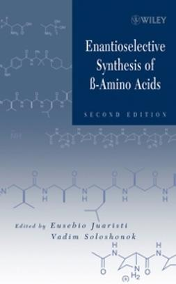 Juaristi, Eusebio - Enantioselective Synthesis of Beta-Amino Acids, ebook