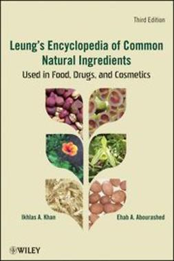 Abourashed, Ehab A. - Leung's Encyclopedia of Common Natural Ingredients: Used in Food, Drugs and Cosmetics, ebook