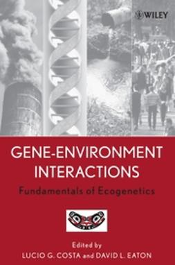 Costa, Lucio G. - Gene-Environment Interactions: Fundamentals of Ecogenetics, ebook