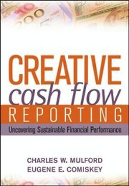 Comiskey, Eugene E. - Creative Cash Flow Reporting: Uncovering Sustainable Financial Performance, e-kirja