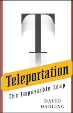 Darling, David - Teleportation: The Impossible Leap, ebook