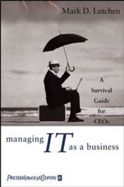 Lutchen, Mark D. - Managing IT as a Business: A Survival Guide for CEOs, ebook