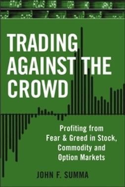 Summa, John F. - Trading Against the Crowd: Profiting from Fear and Greed in Stock, Futures and Options Markets, ebook