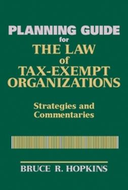 Hopkins, Bruce R. - Planning Guide for The Law of Tax-Exempt Organizations : Strategies and Commentaries, e-kirja