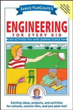 VanCleave, Janice - Janice VanCleave's Engineering for Every Kid: Easy Activities That Make Learning Science Fun, e-kirja