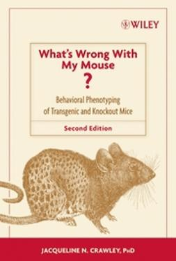 Crawley, Jacqueline N. - What's Wrong With My Mouse: Behavioral Phenotyping of Transgenic and Knockout Mice, ebook