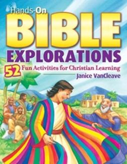 VanCleave, Janice - Hands-On Bible Explorations: 52 Fun Activities for Christian Learning, ebook