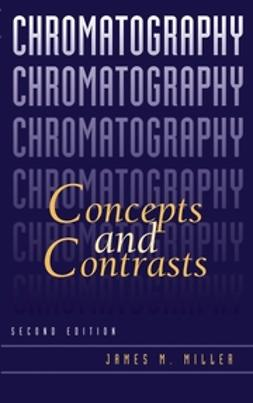 Miller, James M. - Chromatography: Concepts and Contrasts, ebook
