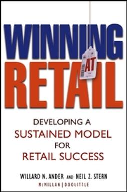 Ander, Willard N. - Winning At Retail: Developing a Sustained Model for Retail Success, e-bok
