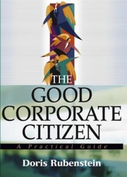 Rubenstein, Doris - The Good Corporate Citizen: A Practical Guide, ebook