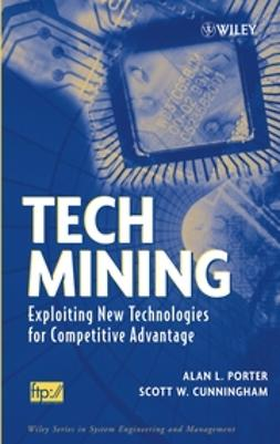 Cunningham, Scott W. - Tech Mining: Exploiting New Technologies for Competitive Advantage, ebook
