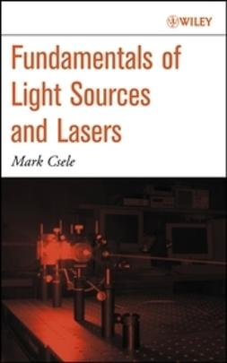 Csele, Mark - Fundamentals of Light Sources and Lasers, ebook