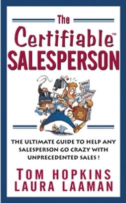 Hopkins, Tom - The Certifiable Salesperson: The Ultimate Guide to Help Any Salesperson Go Crazy with Unprecedented Sales!, ebook