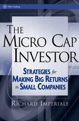 Imperiale, Richard - The Micro Cap Investor: Strategies for Making Big Returns in Small Companies, ebook