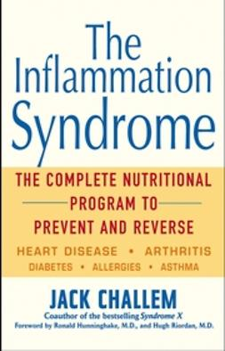 Challem, Jack - The Inflammation Syndrome: The Complete Nutritional Program to Prevent and Reverse Heart Disease, Arthritis, Diabetes, Allergies, and Asthma, e-kirja