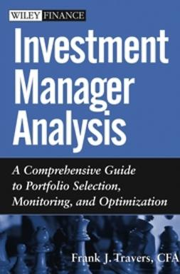 Travers, Frank J. - Investment Manager Analysis: A Comprehensive Guide to Portfolio Selection, Monitoring and Optimization, ebook