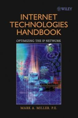 Miller, Mark A. - Internet Technologies Handbook: Optimizing the IP Network, ebook