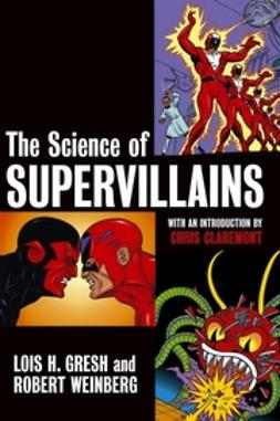 Gresh, Lois H. - The Science of Supervillains, ebook