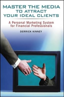 Kinney, Derrick - Master the Media to Attract Your Ideal Clients: A Personal Marketing System for Financial Professionals, ebook