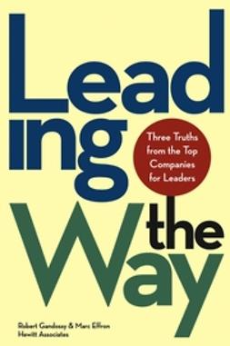 Effron, Marc - Leading the Way: Three Truths from the Top Companies for Leaders, ebook