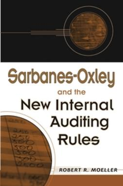 Moeller, Robert - Sarbanes-Oxley and the New Internal Auditing Rules, ebook