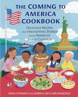 D'Amico, Joan - The Coming to America Cookbook: Delicious Recipes and Fascinating Stories from America's Many Cultures, ebook